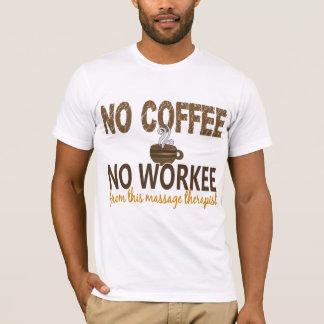 No Coffee No Workee Massage Therapist T-Shirt