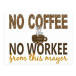 No Coffee No Workee Mayor Post Cards