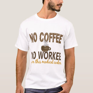 No Coffee No Workee Medical Coder T-Shirt