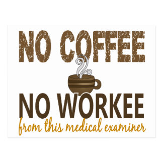 No Coffee No Workee Medical Examiner Postcard