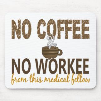 No Coffee No Workee Medical Fellow Mousepad