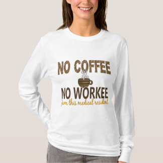 No Coffee No Workee Medical Resident T-Shirt
