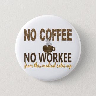 No Coffee No Workee Medical Sales Rep Button