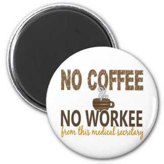 No Coffee No Workee Medical Secretary 2 Inch Round Magnet