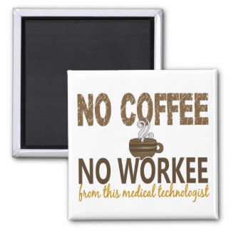 No Coffee No Workee Medical Technologist 2 Inch Square Magnet