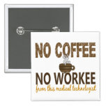 No Coffee No Workee Medical Technologist Button