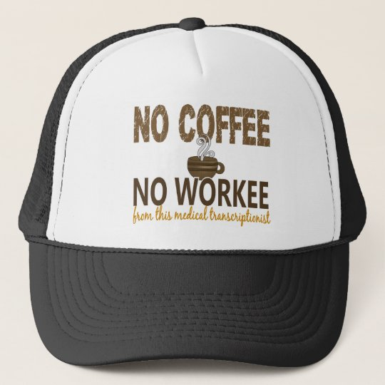 No Coffee No Workee Medical Transcriptionist Trucker Hat