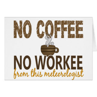 No Coffee No Workee Meteorologist Greeting Card