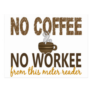 No Coffee No Workee Meter Reader Post Cards