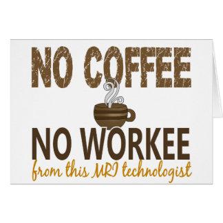 No Coffee No Workee MRI Technologist Greeting Card