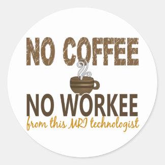 No Coffee No Workee MRI Technologist Classic Round Sticker