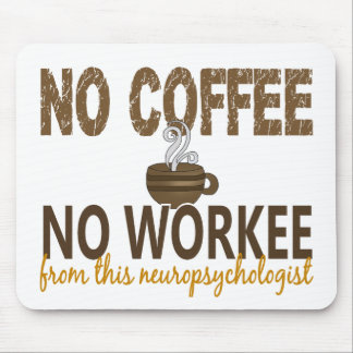 No Coffee No Workee Neuropsychologist Mouse Pad