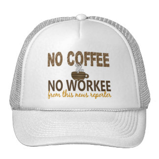 No Coffee No Workee News Reporter Trucker Hat