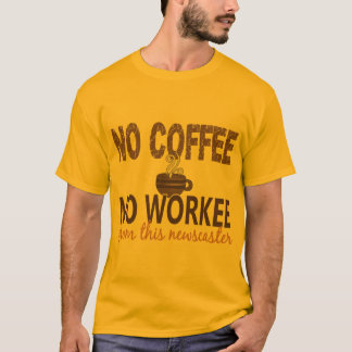 No Coffee No Workee Newscaster T-Shirt