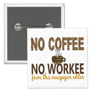 No Coffee No Workee Newspaper Editor Pinback Button