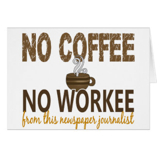 No Coffee No Workee Newspaper Journalist Greeting Card
