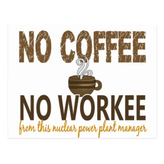 No Coffee No Workee Nuclear Power Plant Manager Postcard