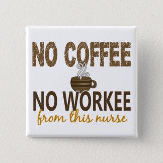 No Coffee No Workee Nurse Pinback Button