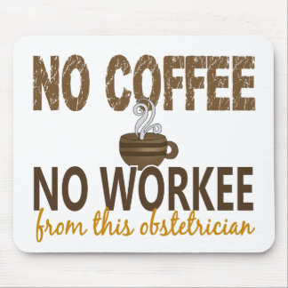 No Coffee No Workee Obstetrician Mousepads