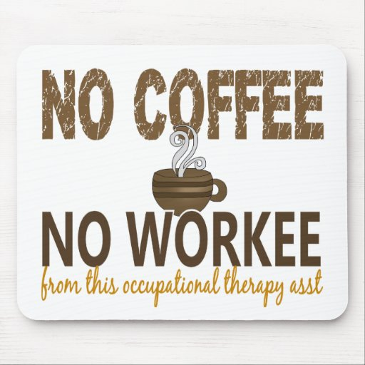 No Coffee No Workee Occupational Therapy Assistant Mouse Pads