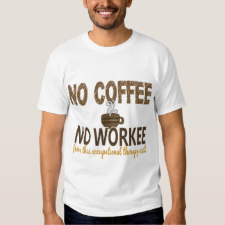 No Coffee No Workee Occupational Therapy Assistant Tshirt