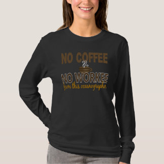 No Coffee No Workee Oceanographer T-Shirt