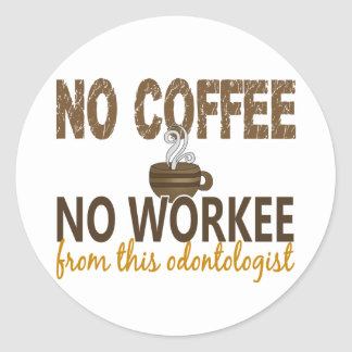 No Coffee No Workee Odontologist Classic Round Sticker
