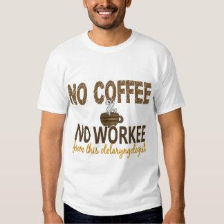 No Coffee No Workee Otolaryngologist Shirts