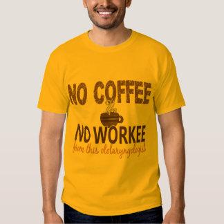 No Coffee No Workee Otolaryngologist T-shirt