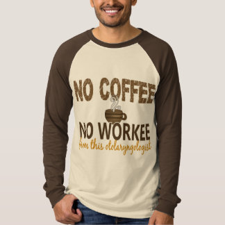 No Coffee No Workee Otolaryngologist T Shirt