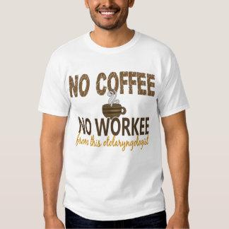 No Coffee No Workee Otolaryngologist Tees