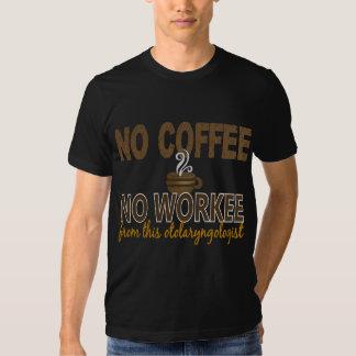 No Coffee No Workee Otolaryngologist Tshirt