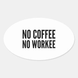 No Coffee No Workee Oval Sticker
