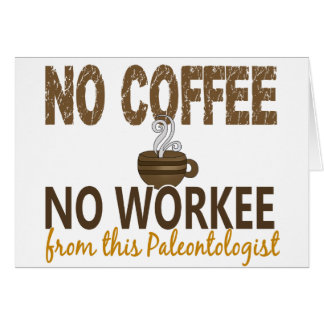 No Coffee No Workee Paleontologist Greeting Cards