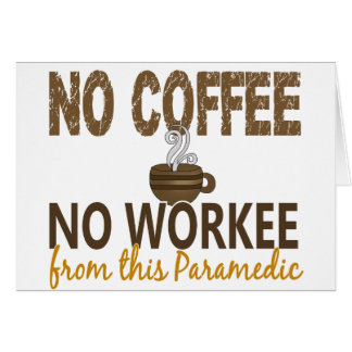 No Coffee No Workee Paramedic Greeting Cards