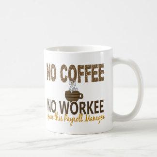 No Coffee No Workee Payroll Manager Coffee Mug