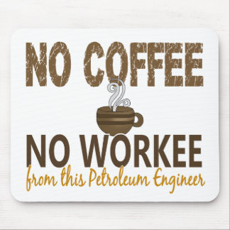 No Coffee No Workee Petroleum Engineer Mouse Pad