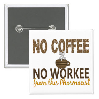 No Coffee No Workee Pharmacist Button
