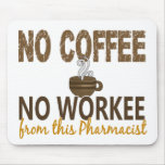 No Coffee No Workee Pharmacist Mouse Pad