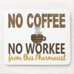 No Coffee No Workee Pharmacist Mouse Pad