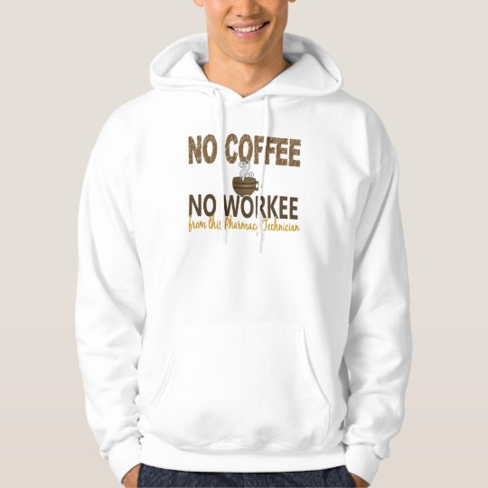 No Coffee No Workee Pharmacy Technician Hoodie