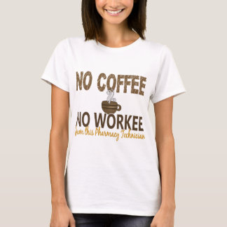 No Coffee No Workee Pharmacy Technician T-Shirt