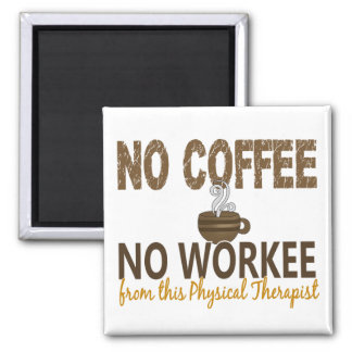 No Coffee No Workee Physical Therapist 2 Inch Square Magnet