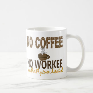 No Coffee No Workee Physician Assistant Classic White Coffee Mug