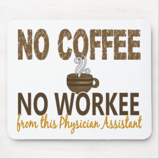 No Coffee No Workee Physician Assistant Mousepads