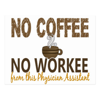 No Coffee No Workee Physician Assistant Postcard