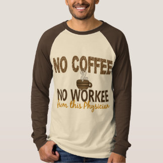 No Coffee No Workee Physician T-Shirt