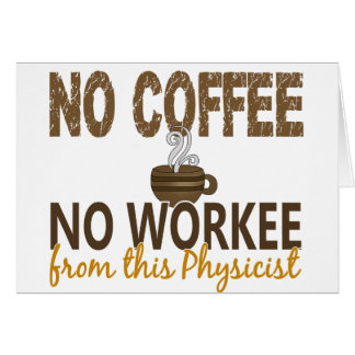 No Coffee No Workee Physicist Cards