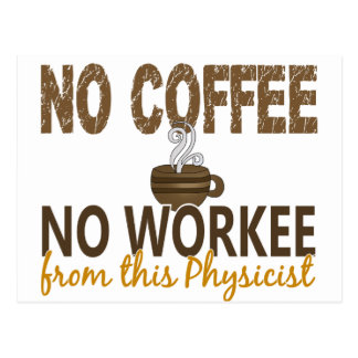 No Coffee No Workee Physicist Post Cards