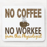 No Coffee No Workee Physiologist Mouse Pads